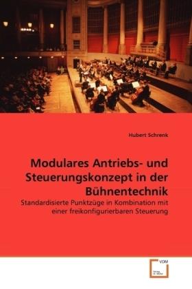 Modulares Antriebs- und Steuerungskonzept in der Bühnentechnik - Standardisierte Punktzüge in Kombination mit einer freikonfigurierbaren Steuerung - Schrenk, Hubert