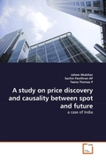 Mukthar, Jaheer;Pavithran AP, Sachin;Thomas P, Teena: A study on price discovery and causality between spot and future
