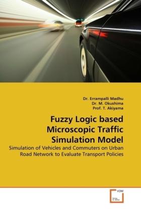 Fuzzy Logic based Microscopic Traffic Simulation Model - Simulation of Vehicles and Commuters on Urban Road Network to Evaluate Transport Policies - Madhu, Errampalli / Okushima, M. / Akiyama, T.