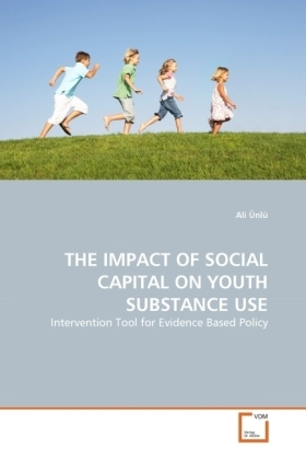 THE IMPACT OF SOCIAL CAPITAL ON YOUTH SUBSTANCE USE - Intervention Tool for Evidence Based Policy - Ünlü, Ali