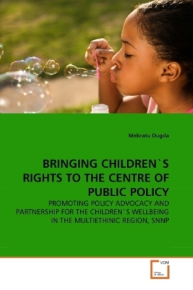 BRINGING CHILDREN'S RIGHTS TO THE CENTRE OF PUBLIC POLICY - PROMOTING POLICY ADVOCACY AND PARTNERSHIP FOR THE CHILDREN'S WELLBEING IN THE MULTIETHINIC REGION, SNNP - Dugda, Mebratu