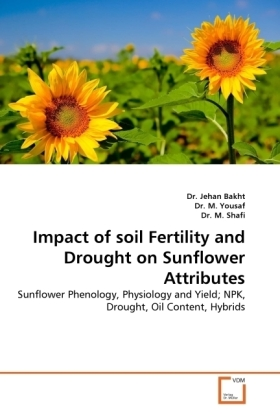 Impact of soil Fertility and Drought on Sunflower Attributes - Sunflower Phenology, Physiology and Yield NPK, Drought, Oil Content, Hybrids - Bakht, Jehan / Yousaf, M. / Shafi, M.