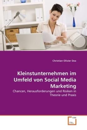 Kleinstunternehmen im Umfeld von Social Media Marketing - Chancen, Herausforderungen und Risiken in Theorie und Praxis - Dox, Christian Olivier