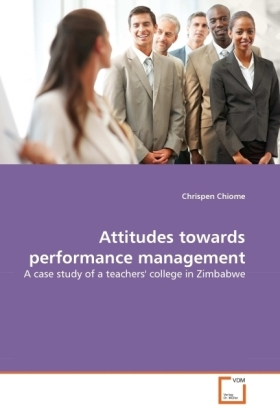 Attitudes towards performance management - A case study of a teachers' college in Zimbabwe - Chiome, Chrispen