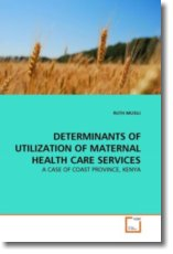 DETERMINANTS OF UTILIZATION OF MATERNAL HEALTH CARE SERVICES: A CASE OF COAST PROVINCE, KENYA