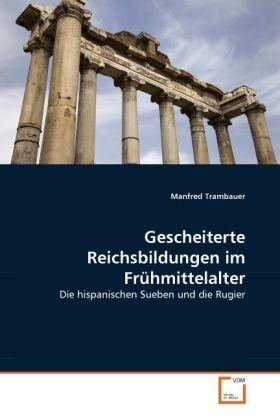 Gescheiterte Reichsbildungen im Frühmittelalter - Die hispanischen Sueben und die Rugier - Trambauer, Manfred