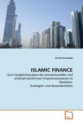 ISLAMIC FINANCE - Eine Vergleichsanalyse der konventionellen und schariah-konformen Finanzinstrumente im Überblick: Analogien und Besonderheiten - Karatepe, Gürsel