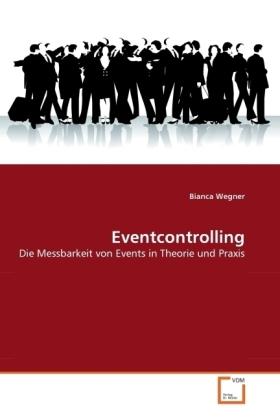 Eventcontrolling - Die Messbarkeit von Events in Theorie und Praxis - Wegner, Bianca