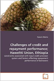 Challenges Of Credit And Repayment Performance; Haweltti Union, Ethiopia - Siyoum Adamu