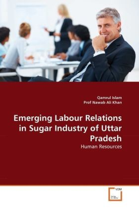 Emerging Labour Relations in Sugar Industry of Uttar Pradesh - Human Resources - Islam, Qamrul / Nawab Ali Khan, Prof