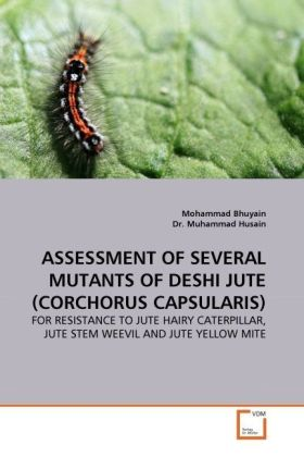 ASSESSMENT OF SEVERAL MUTANTS OF DESHI JUTE (CORCHORUS CAPSULARIS) - FOR RESISTANCE TO JUTE HAIRY CATERPILLAR, JUTE STEM WEEVIL AND JUTE YELLOW MITE - Bhuyain, Mohammad / Husain, Muhammad