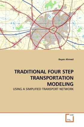 TRADITIONAL FOUR STEP TRANSPORTATION MODELING - USING A SIMPLIFIED TRANSPORT NETWORK - Ahmed, Bayes