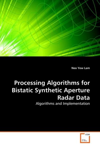 Processing Algorithms for Bistatic Synthetic Aperture Radar Data - Neo Yew Lam