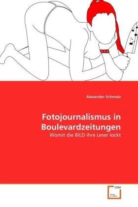 Fotojournalismus in Boulevardzeitungen - Womit die BILD ihre Leser lockt - Schmalz, Alexander