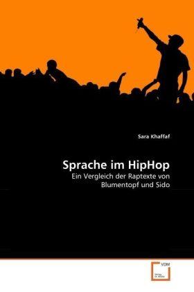 Sprache im HipHop - Ein Vergleich der Raptexte von Blumentopf und Sido - Khaffaf, Sara