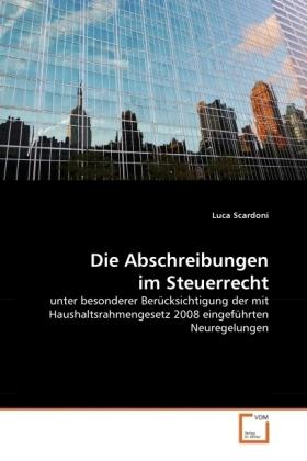 Die Abschreibungen im Steuerrecht - unter besonderer Berücksichtigung der mit Haushaltsrahmengesetz 2008 eingeführten Neuregelungen - Scardoni, Luca