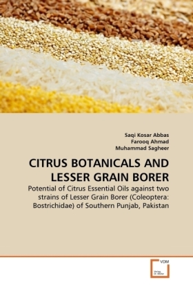 CITRUS BOTANICALS AND LESSER GRAIN BORER - Potential of Citrus Essential Oils against two strains of Lesser Grain Borer (Coleoptera: Bostrichidae) of Southern Punjab, Pakistan - Abbas, Saqi Kosar / Ahmad, Farooq / Sagheer, Muhammad