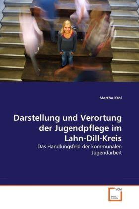 Darstellung und Verortung der Jugendpflege im Lahn-Dill-Kreis - Das Handlungsfeld der kommunalen Jugendarbeit - Krol, Martha