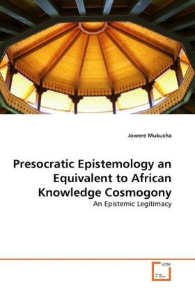 Presocratic Epistemology an Equivalent to African Knowledge Cosmogony - An Epistemic Legitimacy