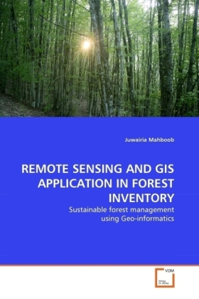REMOTE SENSING AND GIS APPLICATION IN FOREST INVENTORY - Sustainable forest management using Geo-informatics - Mahboob, Juwairia