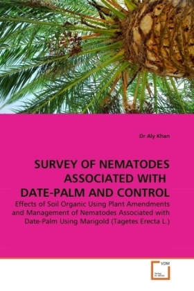 SURVEY OF NEMATODES ASSOCIATED WITH DATE-PALM AND CONTROL - Effects of Soil Organic Using Plant Amendments and Management of Nematodes Associated with Date-Palm Using Marigold (Tagetes Erecta L.) - Khan, Aly