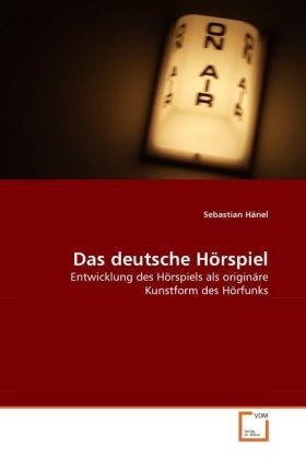 Das deutsche Hörspiel - Entwicklung des Hörspiels als originäre Kunstform des Hörfunks