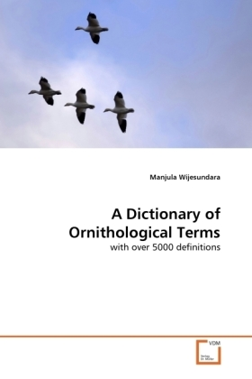 A Dictionary of Ornithological Terms - with over 5000 definitions - Wijesundara, Manjula