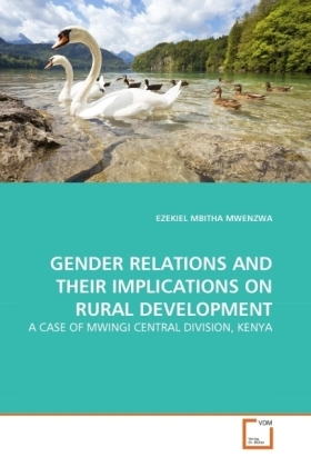 GENDER RELATIONS AND THEIR IMPLICATIONS ON RURAL DEVELOPMENT - A CASE OF MWINGI CENTRAL DIVISION, KENYA - Mwenzwa, Ezekiel Mb.