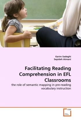 Facilitating Reading Comprehension in EFL Classrooms - the role of semantic mapping in pre-reading vocabulary instruction - Sadeghi, Karim / Atmani, Sepideh