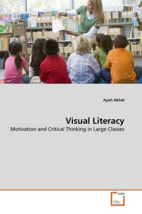 Visual Literacy - Motivation and Critical Thinking in Large Classes - Akhal, Ayah
