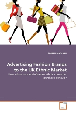 Advertising Fashion Brands to the UK Ethnic Market: How ethnic models influence ethnic consumer purchase behavior