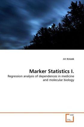 Marker Statistics I. - Regression analysis of dependences in medicine and molecular biology - Knizek, Jiri