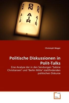 Politische Diskussionen in Polit-Talks - Eine Analyse der in den Sendungen