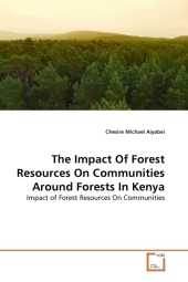 The Impact Of Forest Resources On Communities Around Forests In Kenya - Chesire Michael Aiyabei