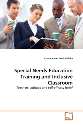Special Needs Education Training and Inclusive Classroom - Teachers' attitude and self-efficacy belief - Abdella, Abdreheman Seid