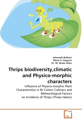 Thrips biodiversity,climatic and Physico-morphic characters - Influence of Physico-morphic Plant Characteristics in Bt Cotton Cultivars and Meteorological Factors on Incidence of Thrips (Thrips tabaci) - Bukhari, Jahanzeb / Qayyum, Mirza A. / Khan, M. Ahsan