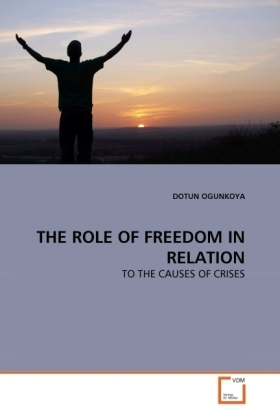 THE ROLE OF FREEDOM IN RELATION - TO THE CAUSES OF CRISES - Ogunkoya, Dotun