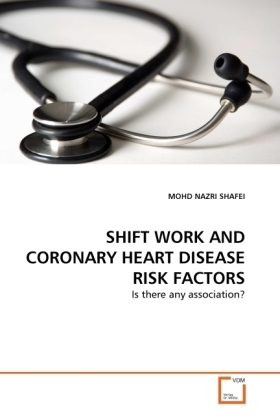 SHIFT WORK AND CORONARY HEART DISEASE RISK FACTORS - Is there any association? - Shafei, Mohd Nazri