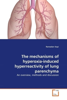The mechanisms of hyperoxia-induced hyperreactivity of lung parenchyma - An overview, methods and discussion - Sopi, Ramadan