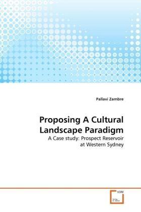Proposing A Cultural Landscape Paradigm - A Case study: Prospect Reservoir at Western Sydney - Zambre, Pallavi