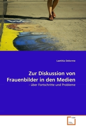 Zur Diskussion von Frauenbilder in den Medien - - über Fortschritte und Probleme - Delorme, Laetitia