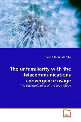 The unfamiliarity with the telecommunications convergence usage - The true usefulness of the technology - Arruda Filho, Emílio J. M.