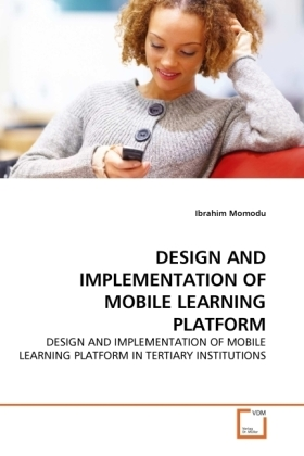 Design and Implementation of Mobile Learning Platform - Design and Implementation of Mobile Learning Platform in Tertiary Institutions - Momodu, Ibrahim