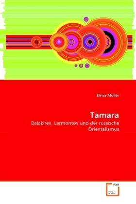 Tamara - Balakirev, Lermontov und der russische Orientalismus - Müller, Elvira