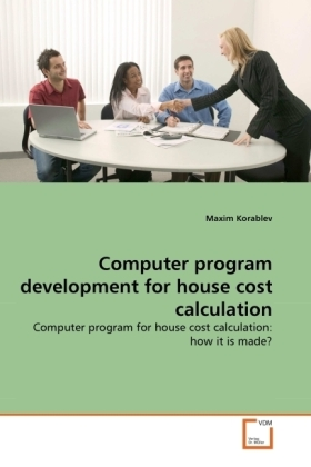 Computer program development for house cost calculation - Computer program for house cost calculation: how it is made? - Korablev, Maxim