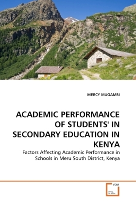 ACADEMIC PERFORMANCE OF STUDENTS' IN SECONDARY EDUCATION IN KENYA - Factors Affecting Academic Performance in Schools in Meru South District, Kenya - Mugambi, Mercy