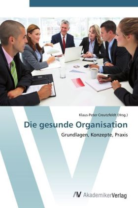 Die gesunde Organisation - Grundlagen, Konzepte, Praxis - Creutzfeldt, Klaus-Peter (Hrsg.)