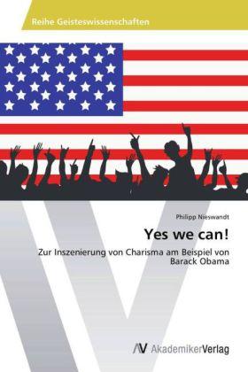 Yes we can! - Zur Inszenierung von Charisma am Beispiel von Barack Obama - Nieswandt, Philipp