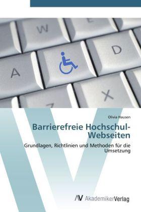 Barrierefreie Hochschul-Webseiten - Grundlagen, Richtlinien und Methoden fÃr die Umsetzung - Hausen, Olivia