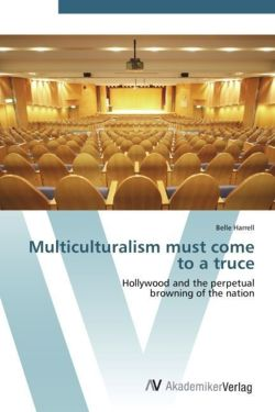 Multiculturalism must come to a truce: Hollywood and the perpetual  browning of the nation